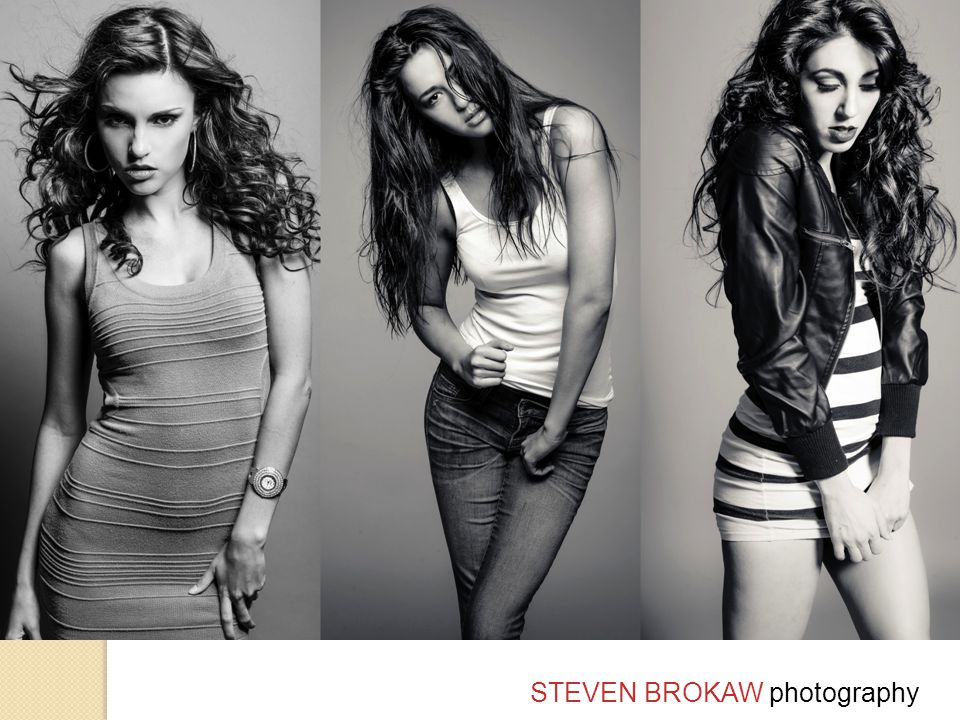 Basics, Courtesies, & Steve's Rules Have a portfolio site – keep it relevant and up to date Get a model release ◦ If in doubt or you plan to use your photos for promotion Understand posing – look at photos and learn how to direct ◦ Bring images to the shoot Only put your best stuff out ◦ Refresh your photos regularly Use different models – don't overshoot the same person This genre is ALL about your reputation ◦ Follow-up on your commitment ◦ Don't be a creep – it gets around fast ◦ DO NOT FLAKE But, expect to get flaked Communicate actively and regularly If a model contacts you and says he or she wants to shoot – they are often looking for paid gigs NEVER, EVER serve your model alcohol ◦ Don't use a model if he / she has alcohol before the shoot STEVEN BROKAW photography