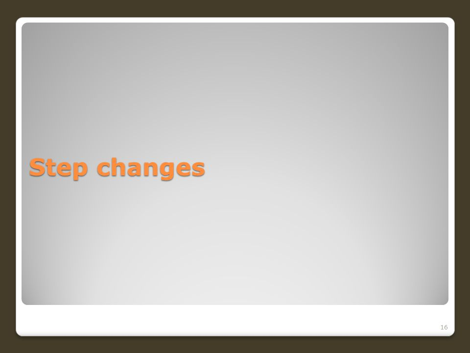 Step changes 16