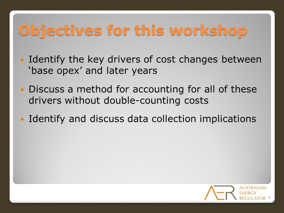 Objectives for this workshop Identify the key drivers of cost changes between 'base opex' and later years Discuss a method for accounting for all of t