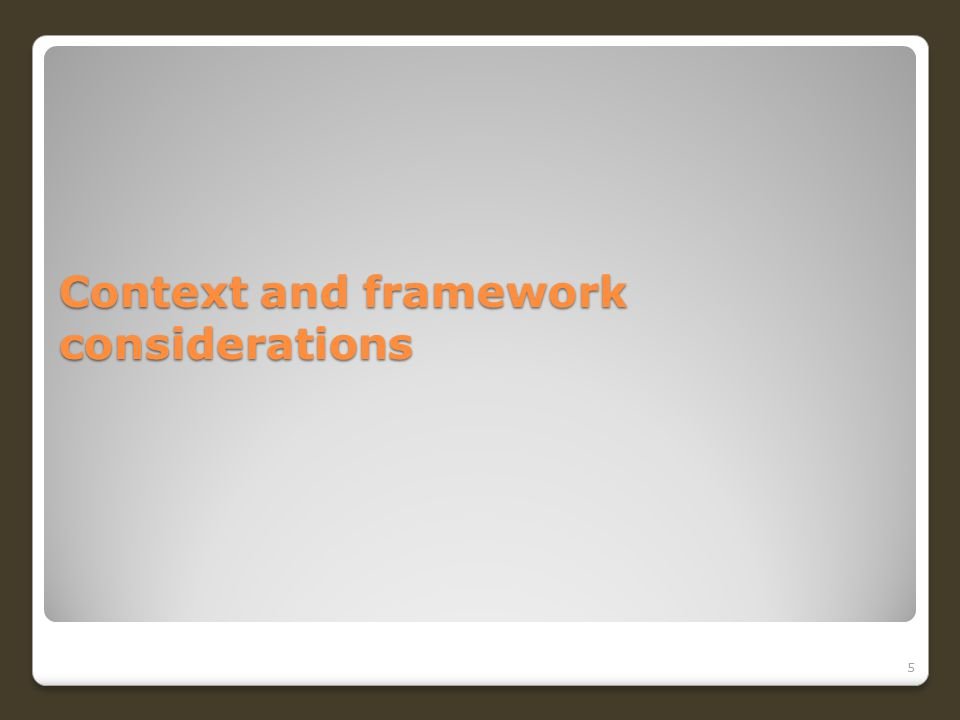Context and framework considerations 5