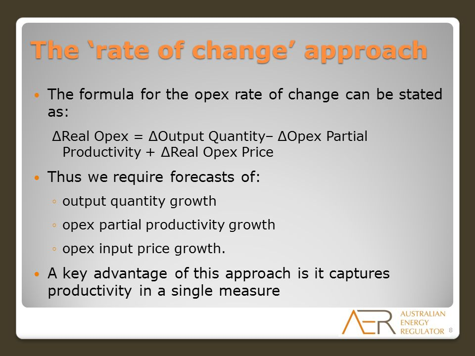 The 'rate of change' approach The formula for the opex rate of change can be stated as: ΔReal Opex = ΔOutput Quantity– ΔOpex Partial Productivity + ΔR