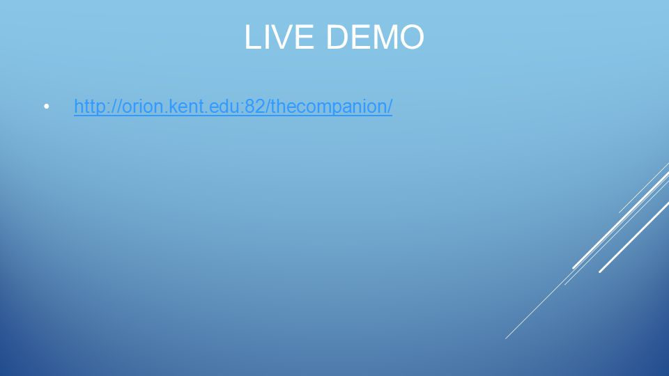 LIVE DEMO http://orion.kent.edu:82/thecompanion/