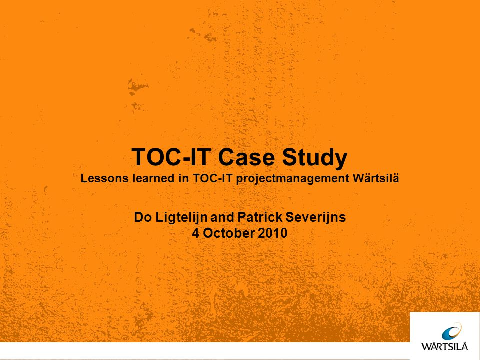 TOC-IT Case Study Lessons learned in TOC-IT projectmanagement Wärtsilä Do Ligtelijn and Patrick Severijns 4 October 2010