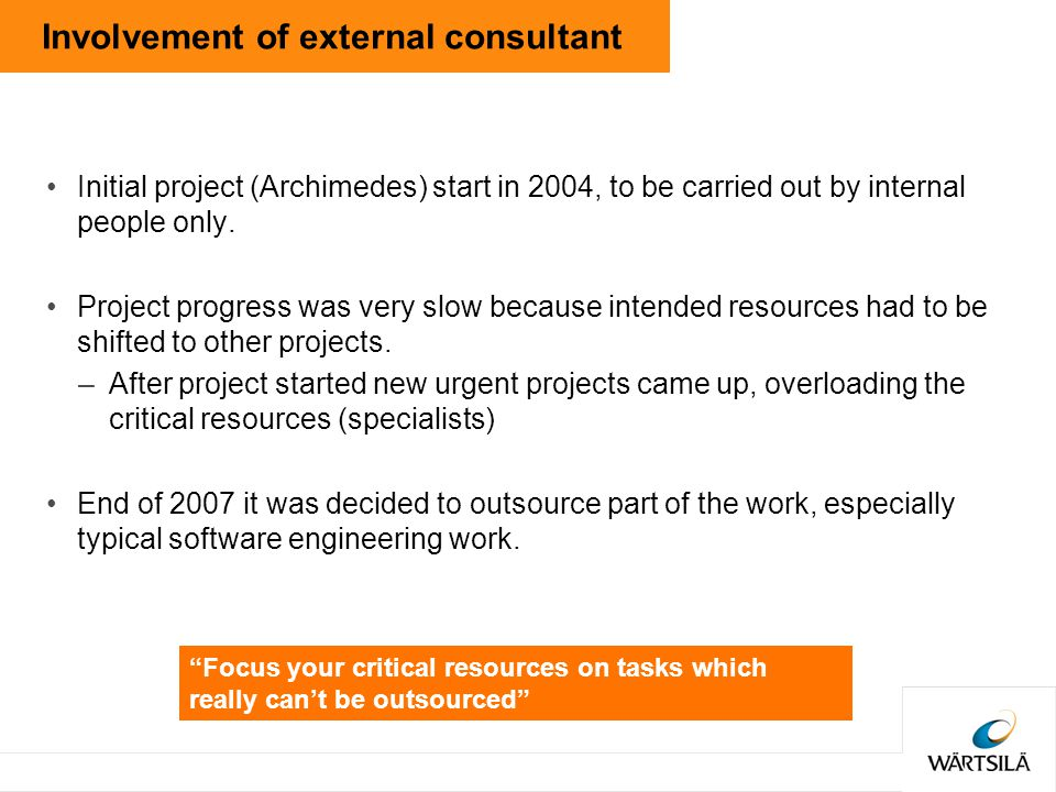 Involvement of external consultant Initial project (Archimedes) start in 2004, to be carried out by internal people only.