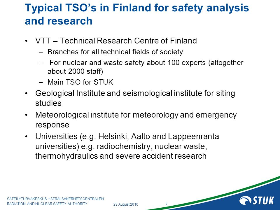 SÄTEILYTURVAKESKUS STRÅLSÄKERHETSCENTRALEN RADIATION AND NUCLEAR SAFETY AUTHORITY Penetration failure Penetration weld fails by loss of strength in about 40 s after contact with melt Instrument tube inside nozzle tube ( blue tube ) can fall downward and open a flow path Uncertainties: –Falling tube becomes stucked at lower elevation –Refreezing of melt blockage in discharge channel Control rod penetration would fail 5.5 hours after melt arrival RCP opening would fail 5.2 hours after arrival of melt Weld RPV wall Instrument tube Liquid corium, T=2550 K