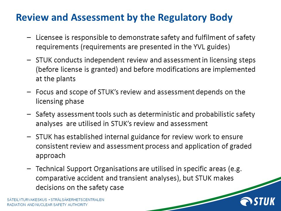 SÄTEILYTURVAKESKUS STRÅLSÄKERHETSCENTRALEN RADIATION AND NUCLEAR SAFETY AUTHORITY 19 October 2012 / IA Performing safety analysis Limiting transients or accident cases are selected from the point of view of fuel design criteria or pressure vessel design criteria or for containment analysis purposes.