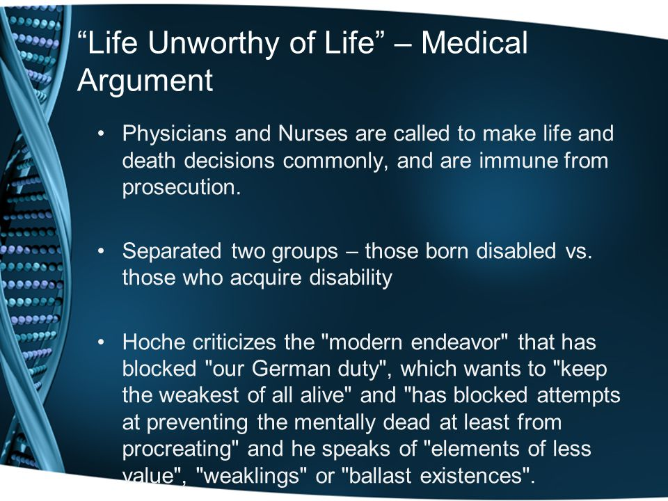 Life Unworthy of Life – Medical Argument Physicians and Nurses are called to make life and death decisions commonly, and are immune from prosecution.