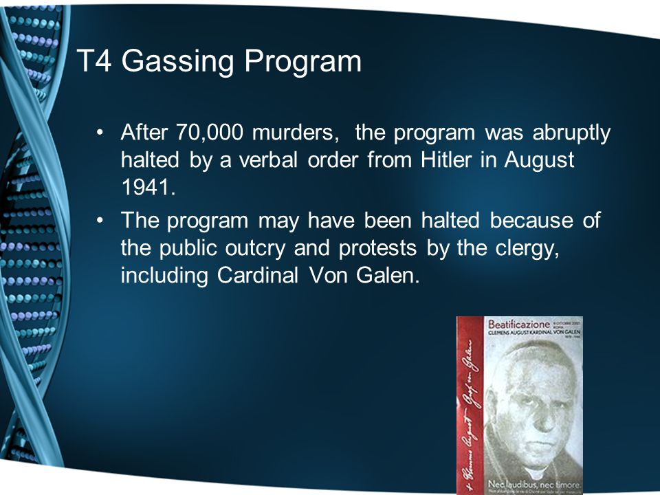 T4 Gassing Program After 70,000 murders, the program was abruptly halted by a verbal order from Hitler in August 1941.