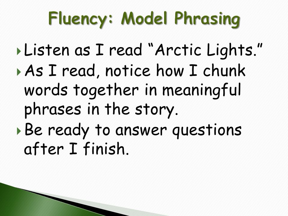 """ Listen as I read """"Arctic Lights.""""  As I read, notice how I chunk words together in meaningful phrases in the story.  Be ready to answer questions"""