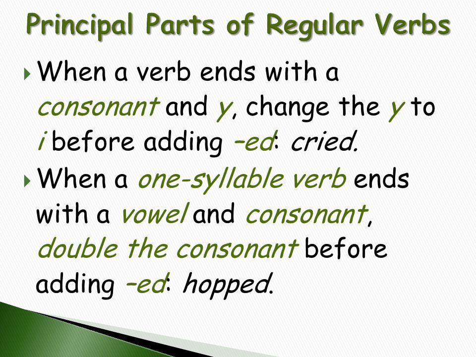  When a verb ends with a consonant and y, change the y to i before adding –ed: cried.  When a one-syllable verb ends with a vowel and consonant, dou