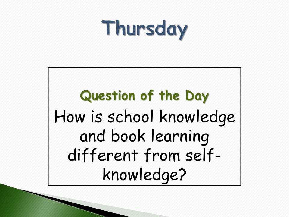 Question of the Day How is school knowledge and book learning different from self- knowledge?
