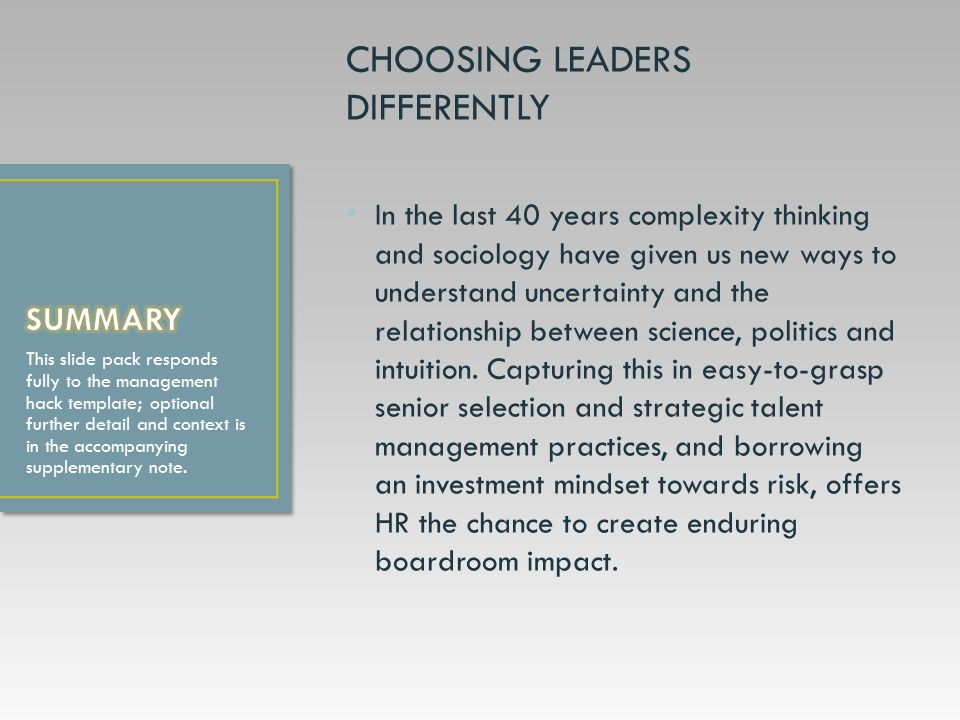 CHOOSING LEADERS DIFFERENTLY In the last 40 years complexity thinking and sociology have given us new ways to understand uncertainty and the relationship between science, politics and intuition.