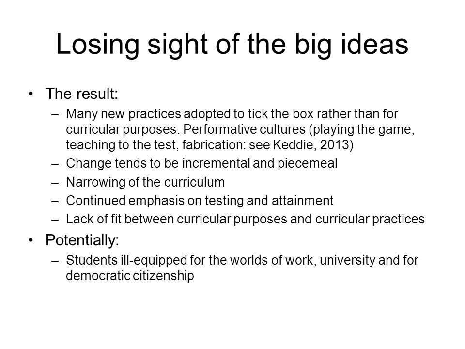 Losing sight of the big ideas The result: –Many new practices adopted to tick the box rather than for curricular purposes. Performative cultures (play