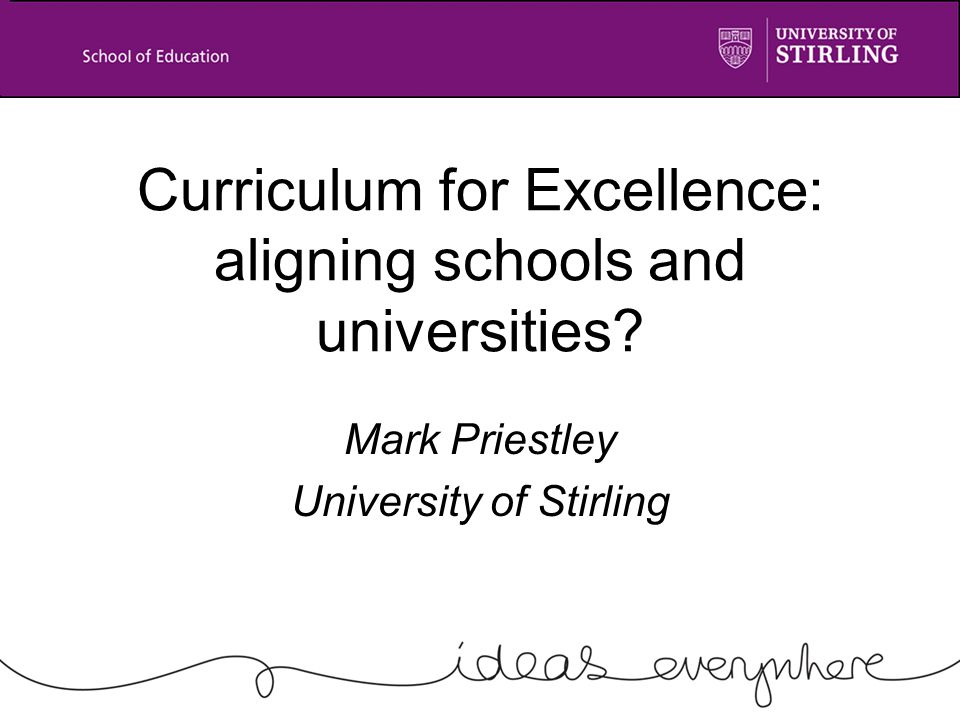 Curriculum for Excellence: aligning schools and universities Mark Priestley University of Stirling