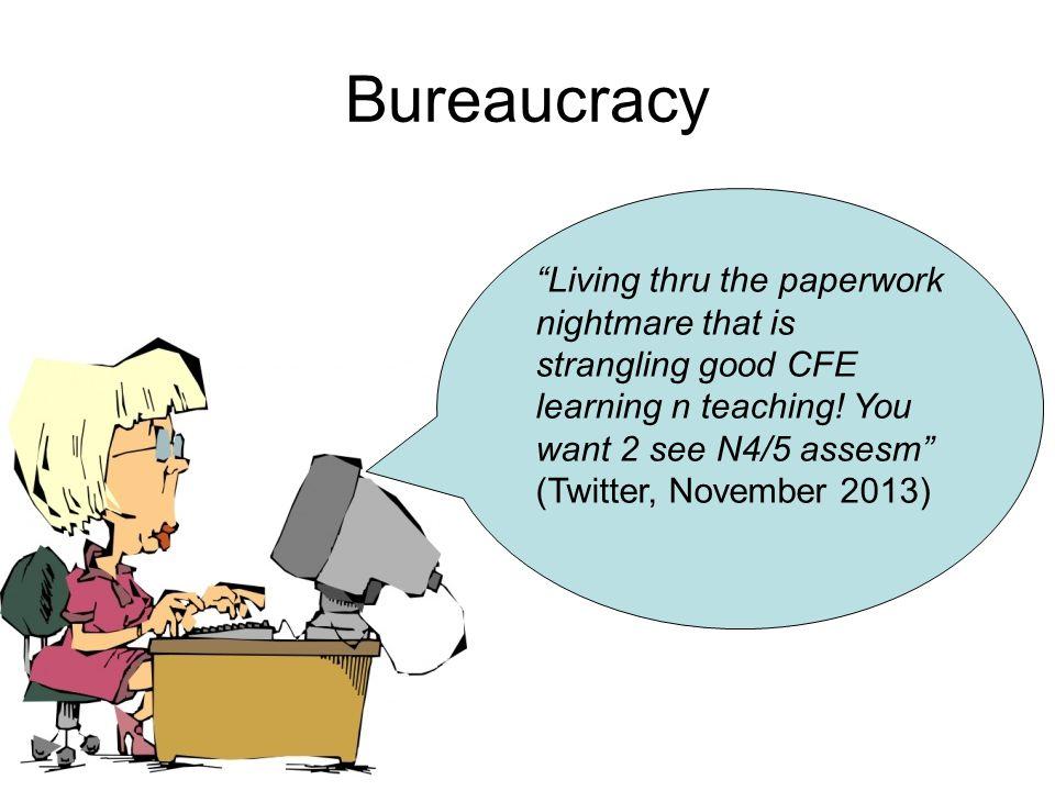 Bureaucracy Living thru the paperwork nightmare that is strangling good CFE learning n teaching.
