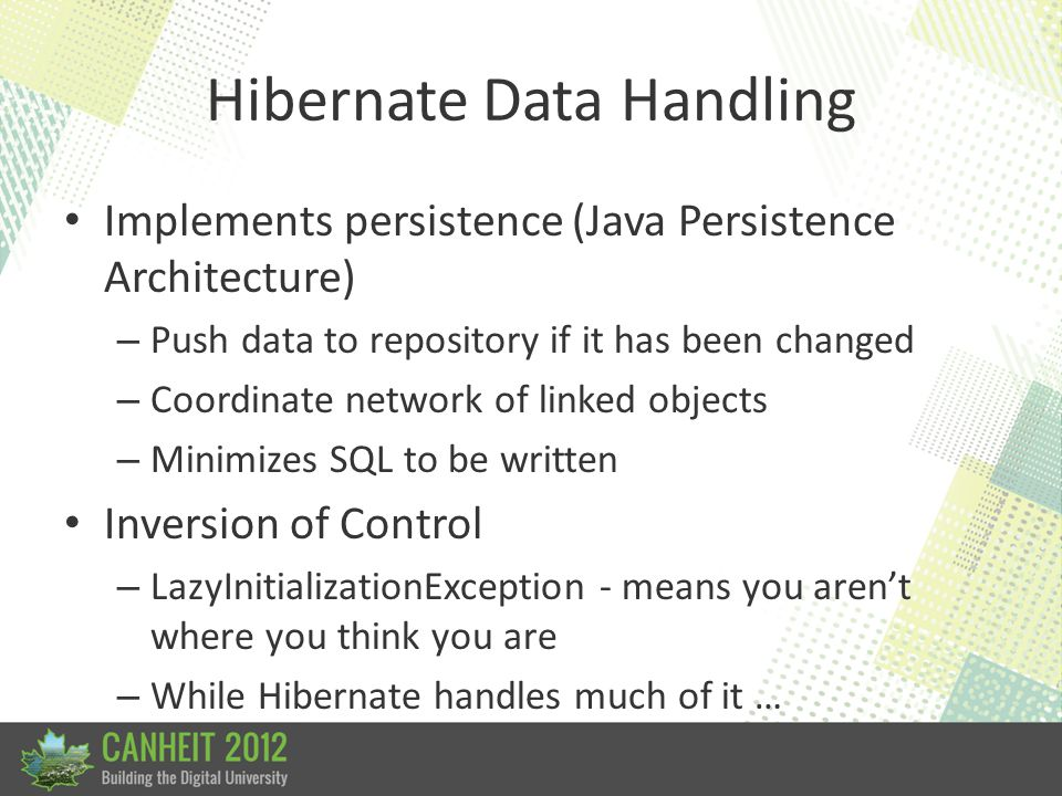 Hibernate Data Handling Implements persistence (Java Persistence Architecture) – Push data to repository if it has been changed – Coordinate network o