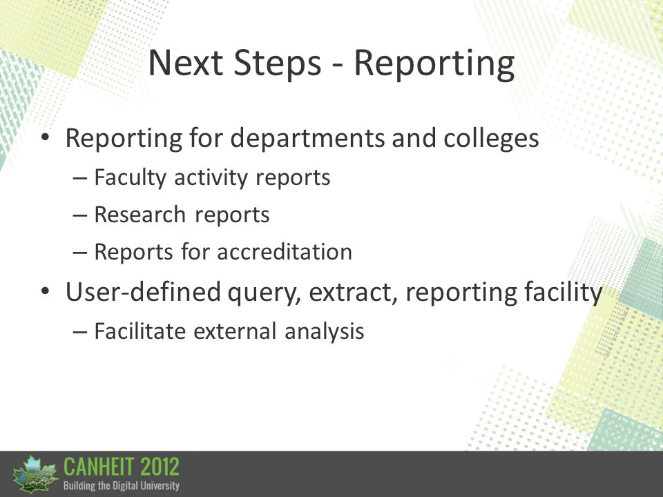 Next Steps - Reporting Reporting for departments and colleges – Faculty activity reports – Research reports – Reports for accreditation User-defined q