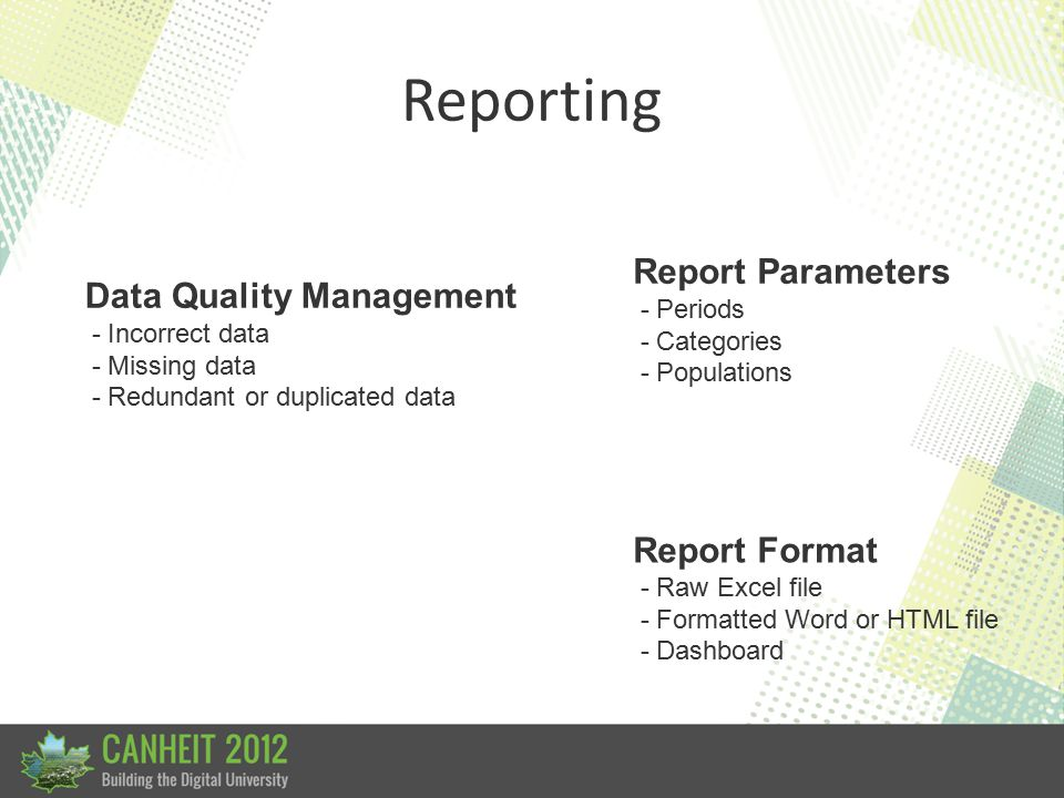 Reporting Data Quality Management - Incorrect data - Missing data - Redundant or duplicated data Report Parameters - Periods - Categories - Population