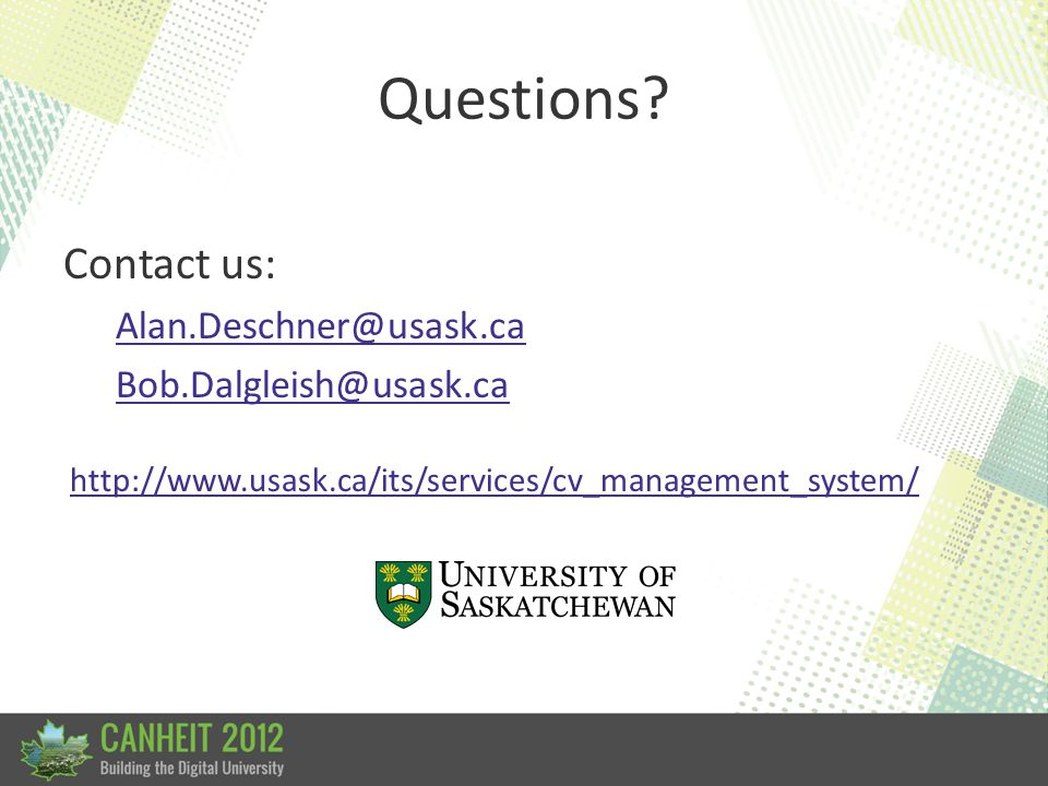 Questions? Contact us: Alan.Deschner@usask.ca Bob.Dalgleish@usask.ca http://www.usask.ca/its/services/cv_management_system/