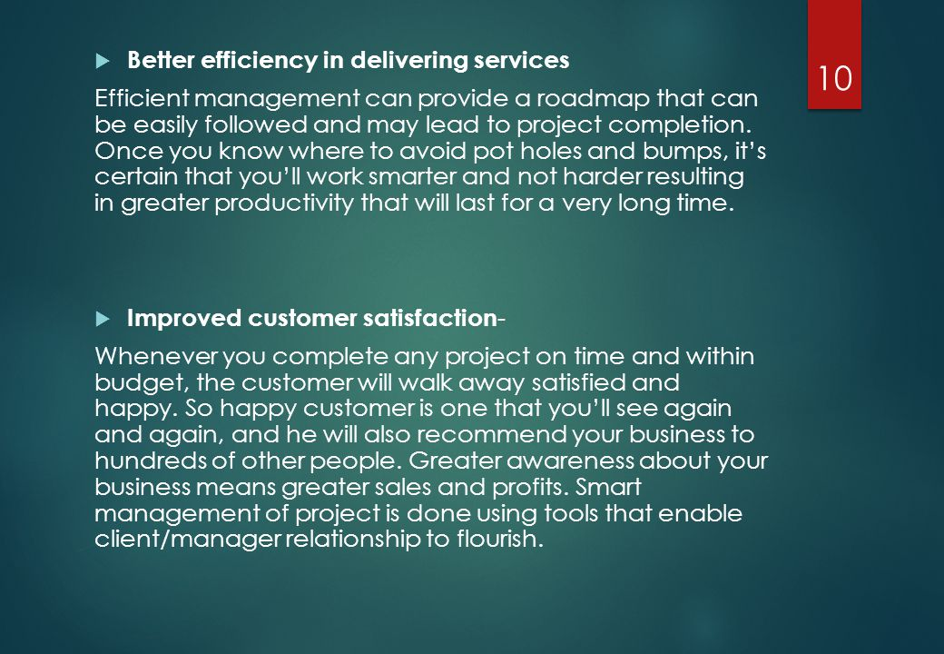  Better efficiency in delivering services Efficient management can provide a roadmap that can be easily followed and may lead to project completion.