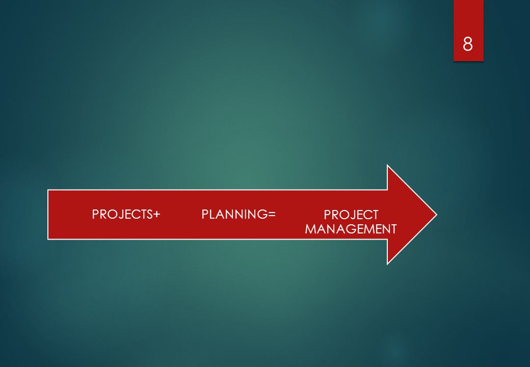 PROJECT MANAGEMENT PLANNING=PROJECTS+ 8