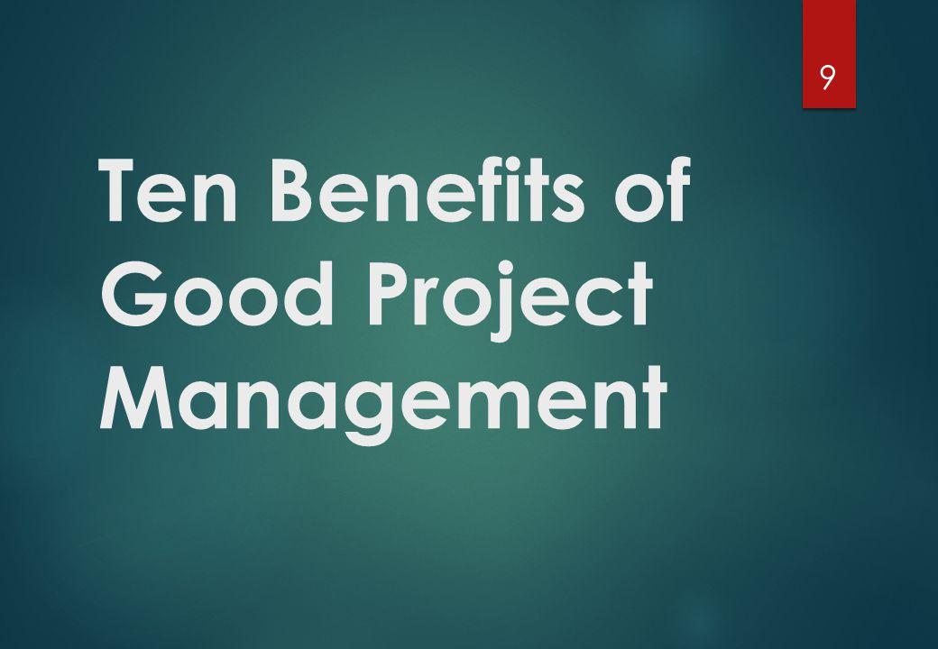 Ten Benefits of Good Project Management 9