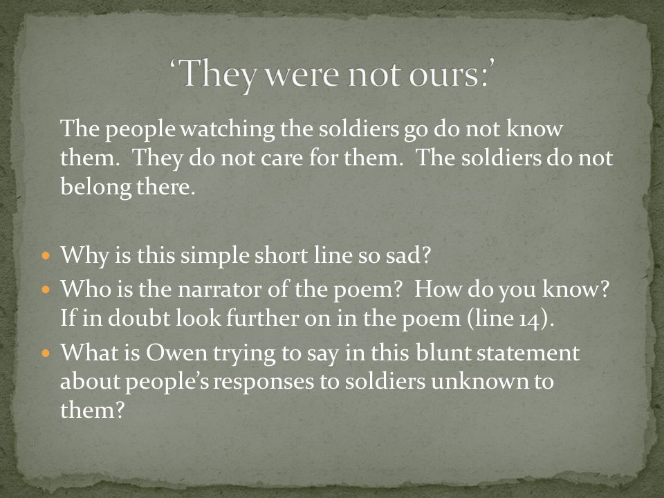 The people watching the soldiers go do not know them.