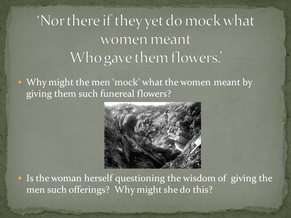 Why might the men 'mock' what the women meant by giving them such funereal flowers.
