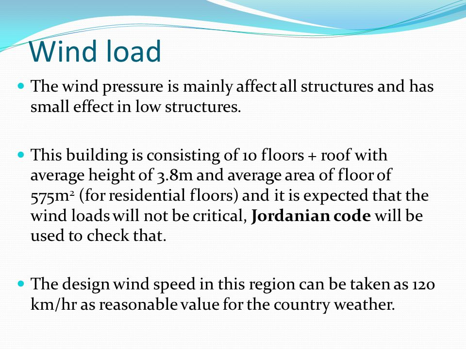 Wind load The wind pressure is mainly affect all structures and has small effect in low structures. This building is consisting of 10 floors + roof wi