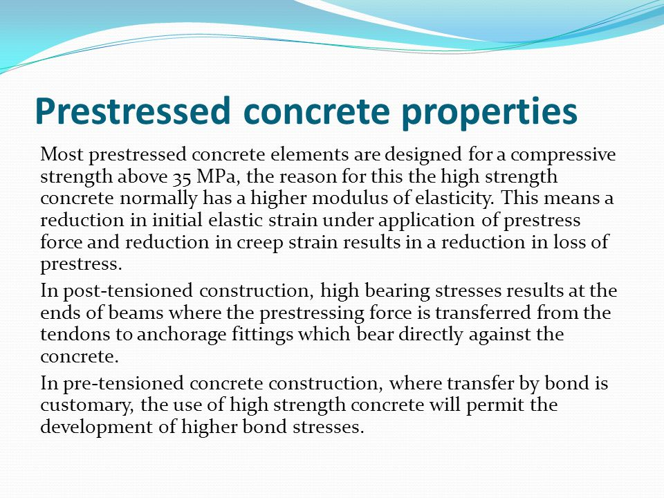 Prestressed concrete properties Most prestressed concrete elements are designed for a compressive strength above 35 MPa, the reason for this the high
