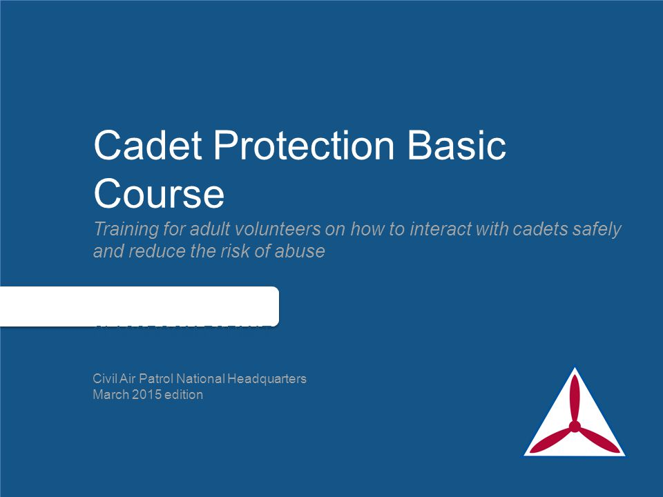 Course Goal This 30-minute course is an introduction to child sexual abuse and CAP Cadet Protection Policies, with a special emphasis on the standards of practice.