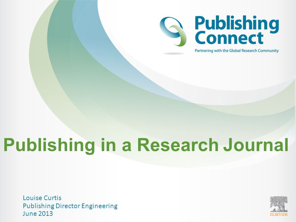 Publishing in a Research Journal Louise Curtis Publishing Director Engineering June 2013