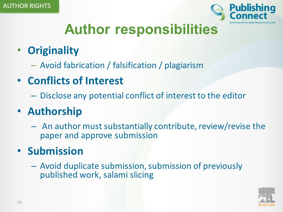 39 Author responsibilities Originality – Avoid fabrication / falsification / plagiarism Conflicts of Interest – Disclose any potential conflict of int