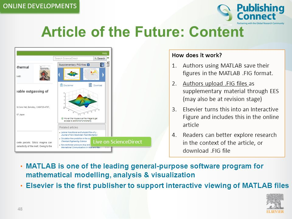 48 Article of the Future: Content How does it work? 1.Authors using MATLAB save their figures in the MATLAB.FIG format. 2.Authors upload.FIG files as
