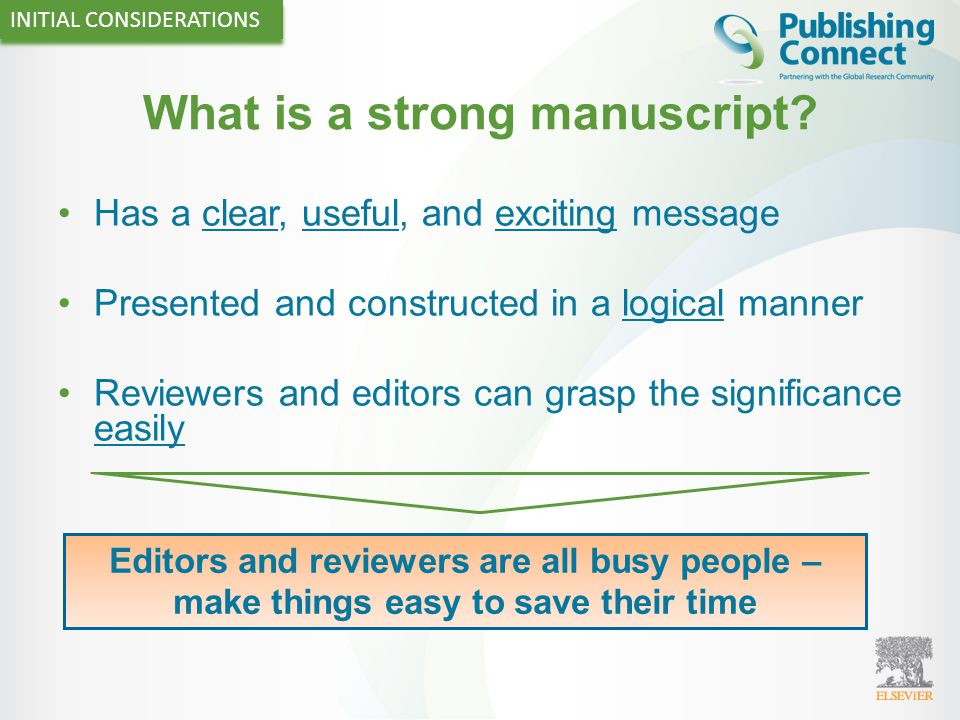 What is a strong manuscript? Has a clear, useful, and exciting message Presented and constructed in a logical manner Reviewers and editors can grasp t