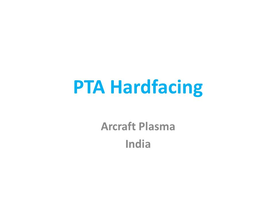 PTA Hardfacing The Plasma Transferred Arc Process ( PTA ) has been in use since 1962 for surfacing of parts.