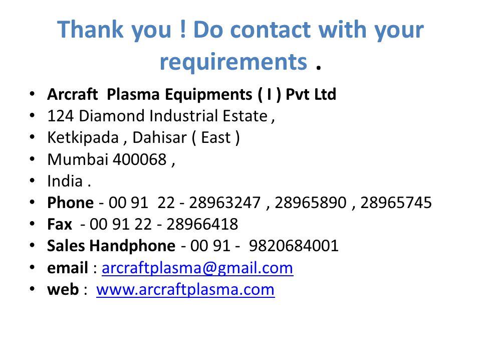 Thank you ! Do contact with your requirements. Arcraft Plasma Equipments ( I ) Pvt Ltd 124 Diamond Industrial Estate, Ketkipada, Dahisar ( East ) Mumb