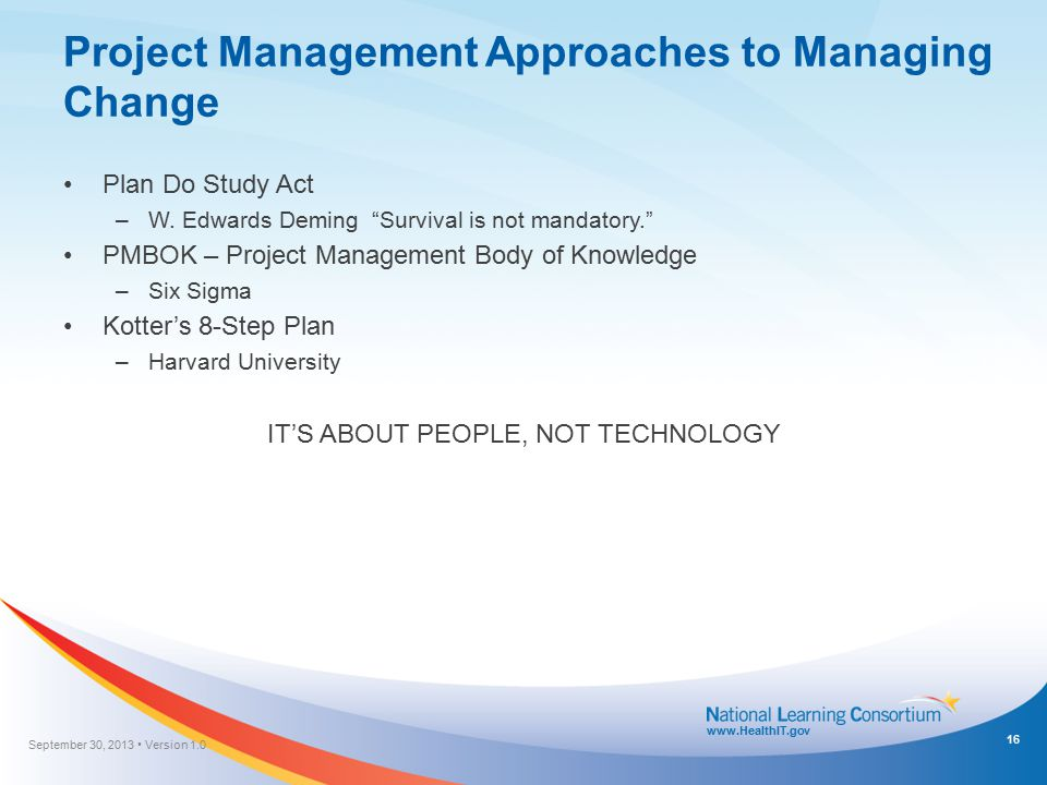 "www.HealthIT.gov Project Management Approaches to Managing Change Plan Do Study Act –W. Edwards Deming ""Survival is not mandatory."" PMBOK – Project Ma"