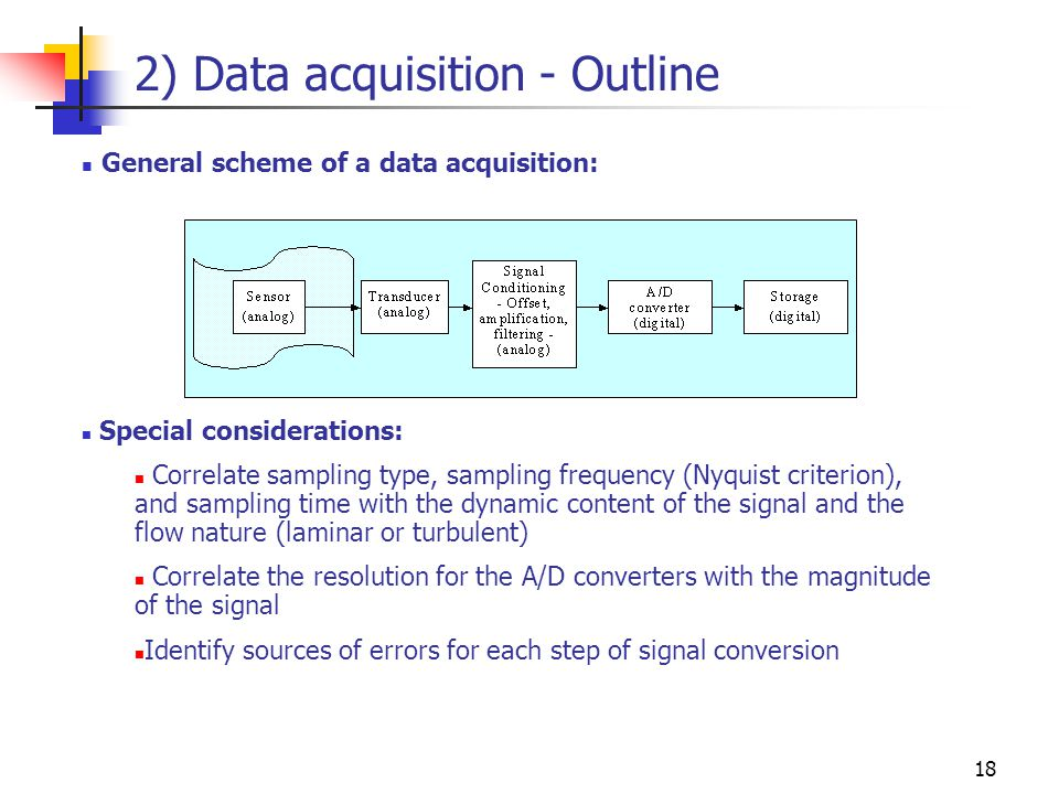 2) Data acquisition - Outline General scheme of a data acquisition: Special considerations: Correlate sampling type, sampling frequency (Nyquist crite