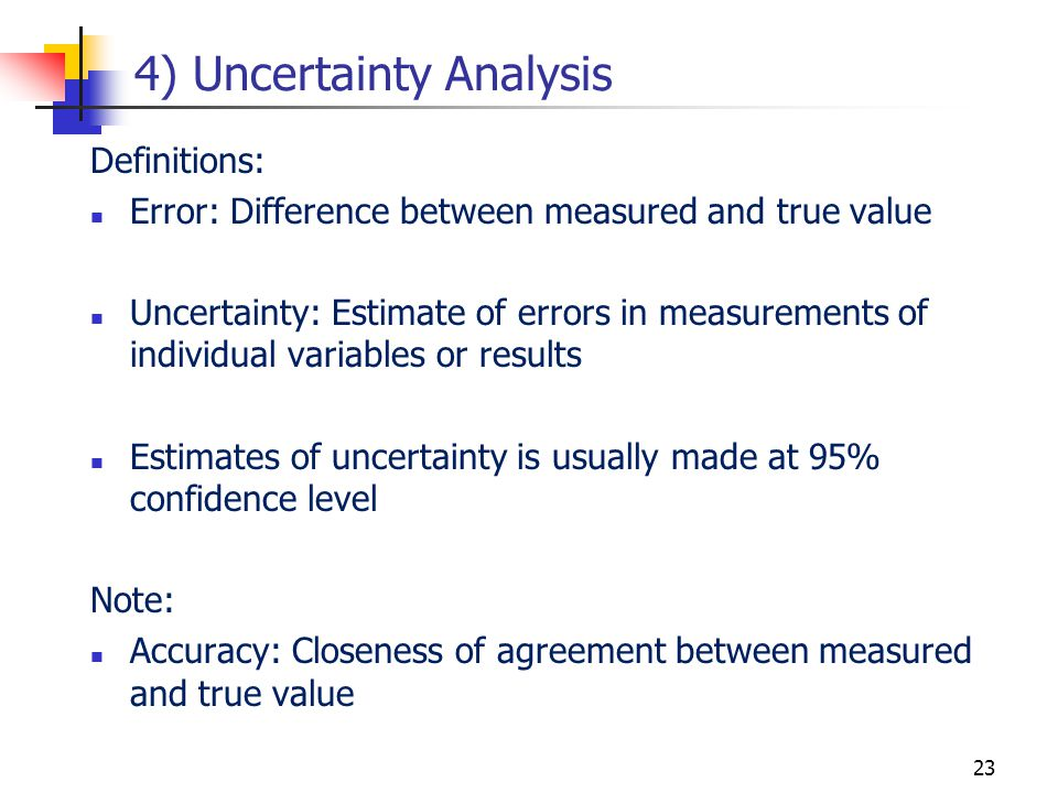 4) Uncertainty Analysis Definitions: Error: Difference between measured and true value Uncertainty: Estimate of errors in measurements of individual v