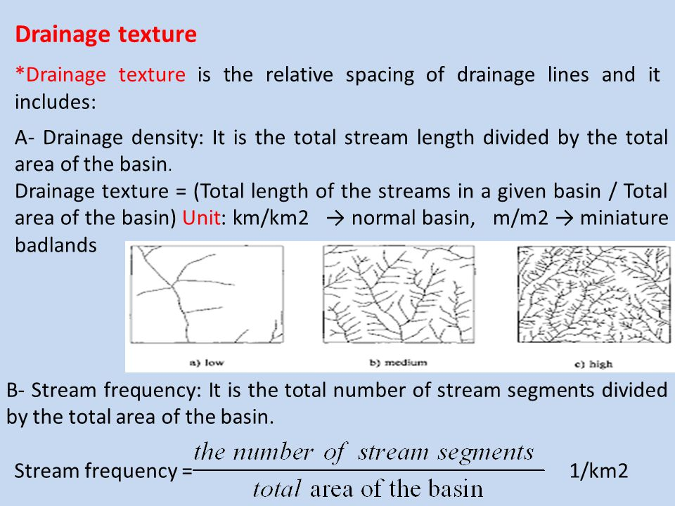 Drainage texture *Drainage texture is the relative spacing of drainage lines and it includes: A- Drainage density: It is the total stream length divid