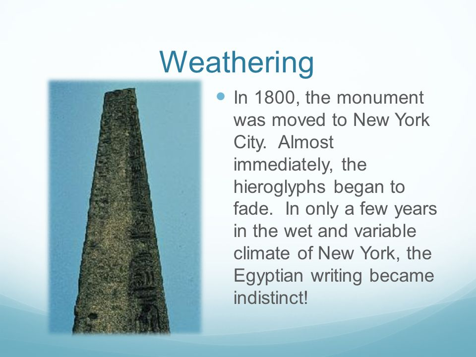 Weathering and Erosion This is a monument called Cleopatra's Needle.