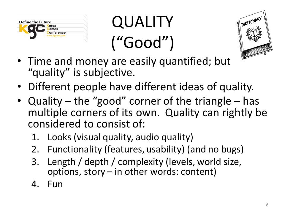 "QUALITY (""Good"") Time and money are easily quantified; but ""quality"" is subjective. Different people have different ideas of quality. Quality – the ""g"