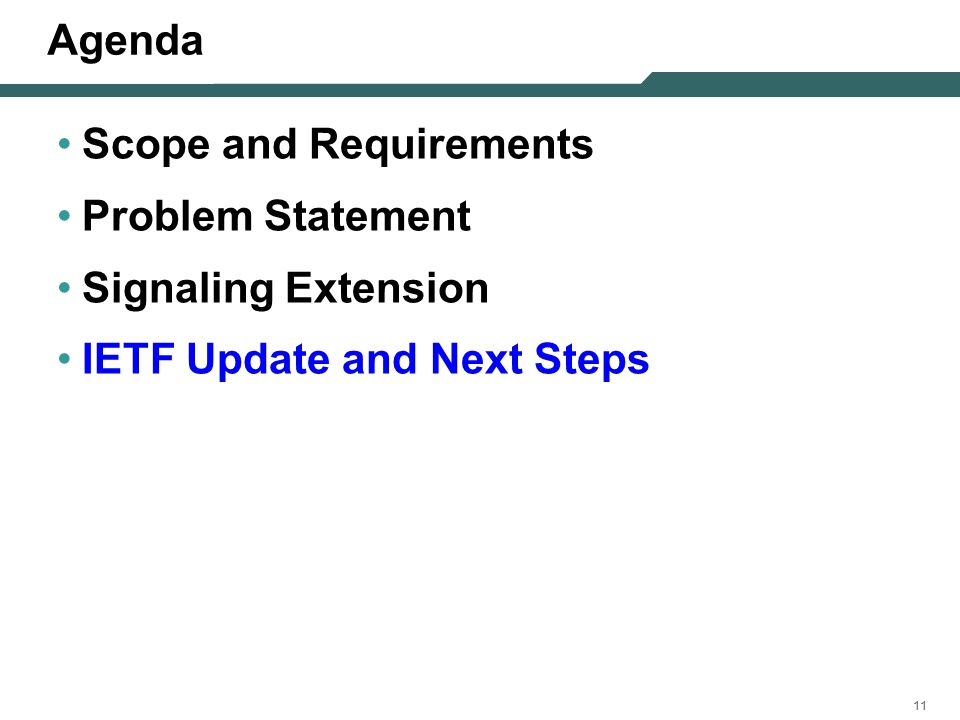 11 Agenda Scope and Requirements Problem Statement Signaling Extension IETF Update and Next Steps