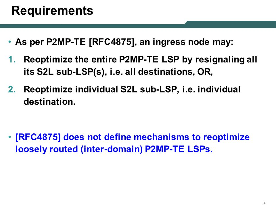 444 Requirements As per P2MP-TE [RFC4875], an ingress node may: 1.Reoptimize the entire P2MP-TE LSP by resignaling all its S2L sub-LSP(s), i.e. all de