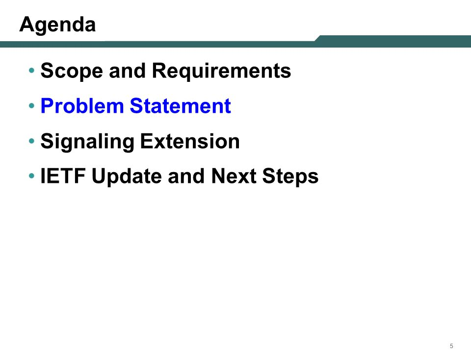 555 Agenda Scope and Requirements Problem Statement Signaling Extension IETF Update and Next Steps