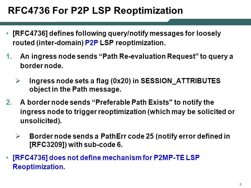 666 RFC4736 For P2P LSP Reoptimization [RFC4736] defines following query/notify messages for loosely routed (inter-domain) P2P LSP reoptimization. 1.A