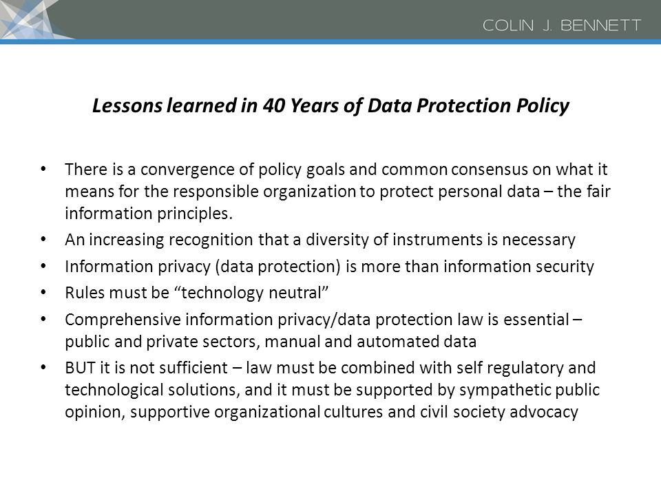 The Governance of Privacy: The Privacy 'Toolbox' International Instruments – Council of Europe Convention (1981) – OECD Guidelines (1981) – EU Data Protection Directive (1995) – APEC Privacy Principles (2004) – Mercosur – Organization of American States (OAS) – International Management and Technical Standards Regulatory Instruments – Data protection law in over 40 countries Self-Regulatory Instruments – Codes – Standards – Seals and Marks – Privacy Impact Assessments (PIAs) Technological Instruments – Privacy by Design – Privacy-enhancing technologies