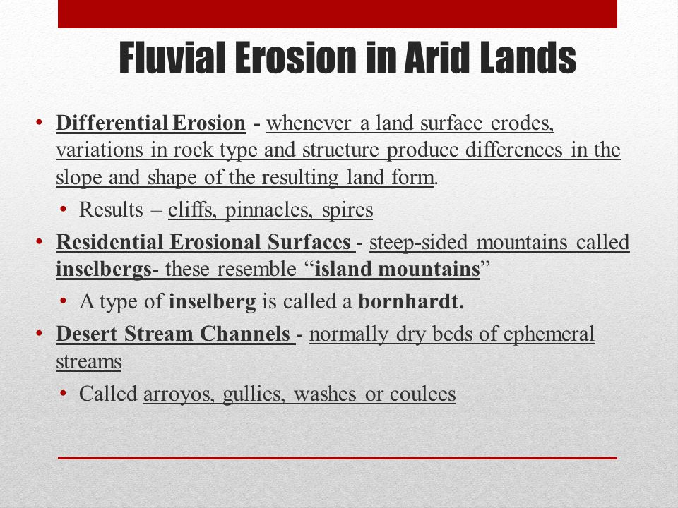 Differential Erosion - whenever a land surface erodes, variations in rock type and structure produce differences in the slope and shape of the resulti