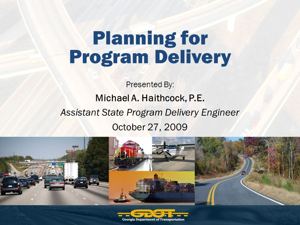 Planning for Program Delivery Presented By: Michael A.